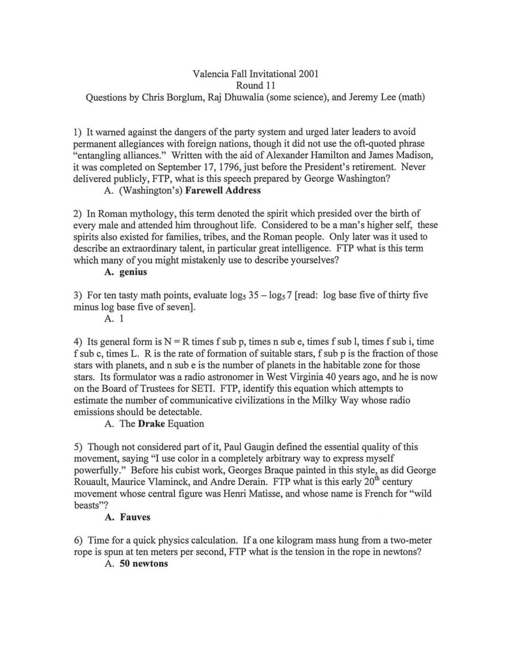 Valencia Fall Invitational 2001 Round 11 Questions by Chris Borglum, Raj Dhuwalia (some science), and Jeremy Lee (math) 1) It warned against the dangers of the party system and urged later leaders to