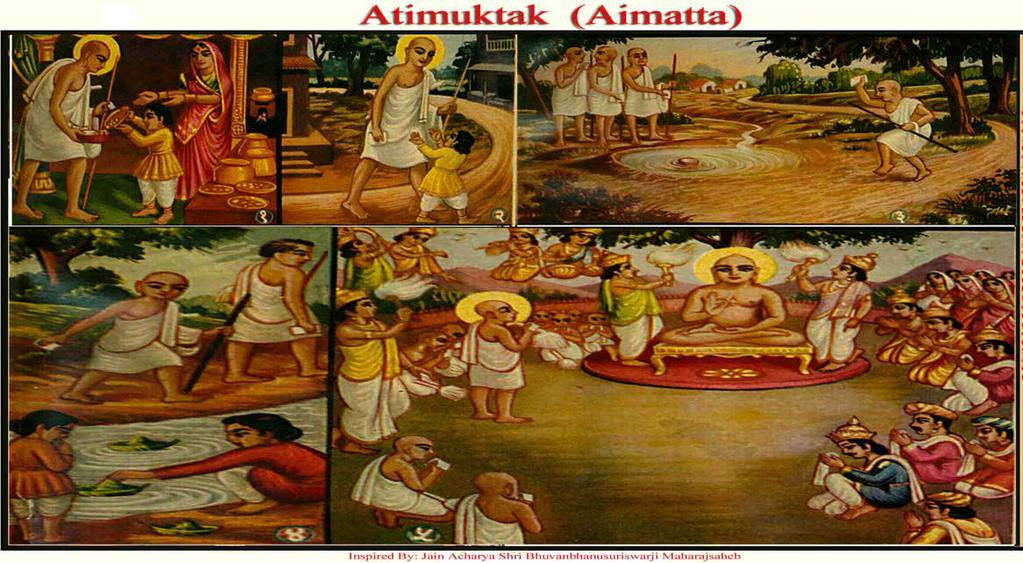 [14] ATIMUKTAK (AIMATTA) (Severe Repenting) (1) Atimuktak was a 6 year-old child, who offered Ganadhar Gautam Swami (the first disciple of God Mahavir) sweets (Laddus).