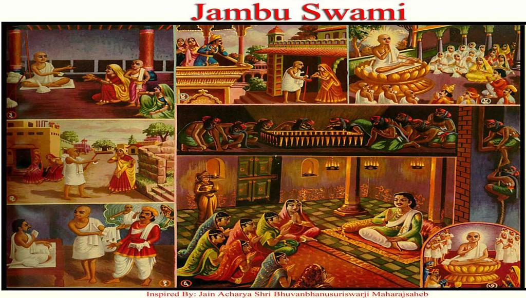 [17] JAMBU SWAMI (Keval Gyan) (1) Bhavdev (Jambu Swami in his previous birth) was brought before Guruji by his brother (who was a monk) and without even asking the newly wed Bhavdev, told Guruji that