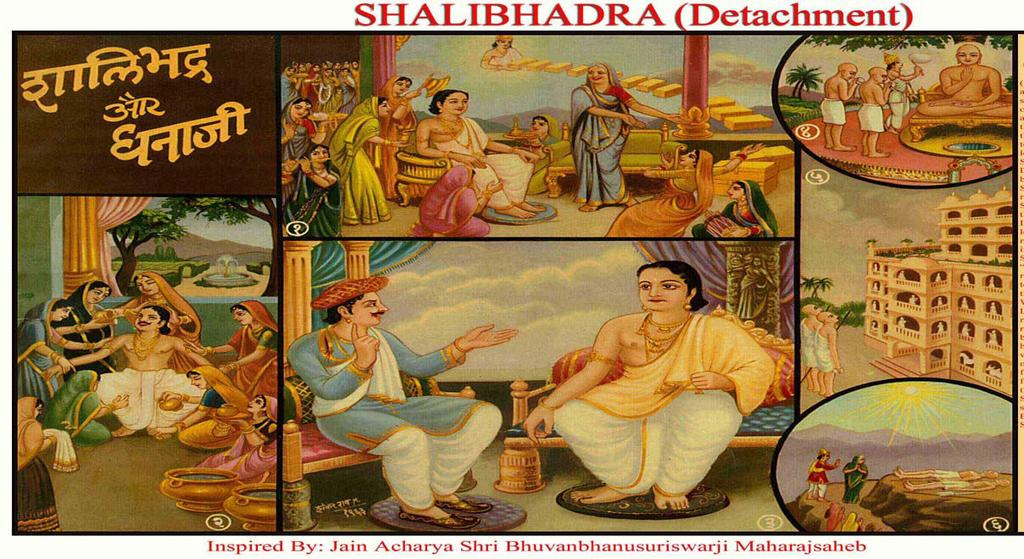 [2] SHALIBHADRA (Detachment) (1) After the death of Noble Shalibhadra s father, he became a heavenly deity and started sending 99 boxes of heavenly food, clothes and ornaments daily to Shalibhadra.