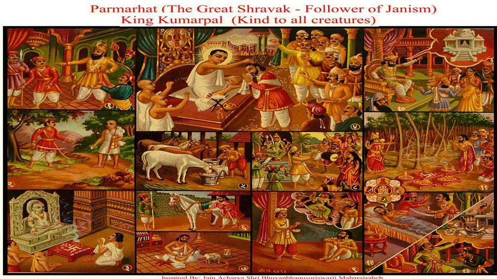 [23] PARMARHAT (THE GREAT SHRAVAK- FOLLOWER OF JAINISM) King Kumarpal (Kind to all creatures) (1) Kumarpal in his previous birth as Jaytak- a brave who troubled the subjects was exiled from the