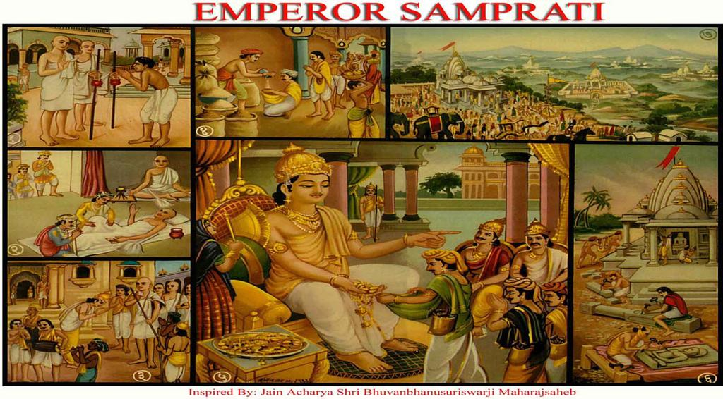 [6] EMPEROR SAMPRATI (Worship to Jinendra, God) 1.Emperor Samprati, in previous birth was a hunger stricken beggar.the beggar saw some Jain Monks with food and begged them for food.
