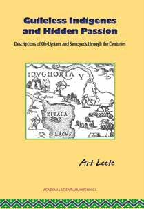 A new publication in the FF Communications Guileless Indigenes and Hidden Passion Descriptions of Ob-Ugrians and Samoyeds through the Centuries by Art Leete This monograph is aimed for discussing the