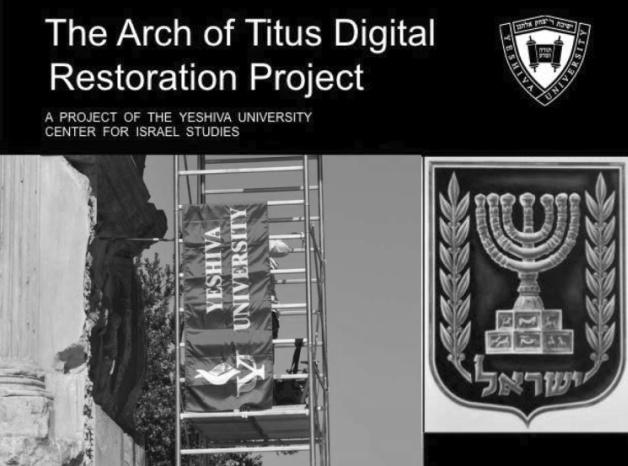 Said Rabbi Shimon: When I went to Rome, There I saw the Menorah Some Personal Reflections on the YU Center for Israel Studies Arch of Titus Digital Restoration Project Dr.