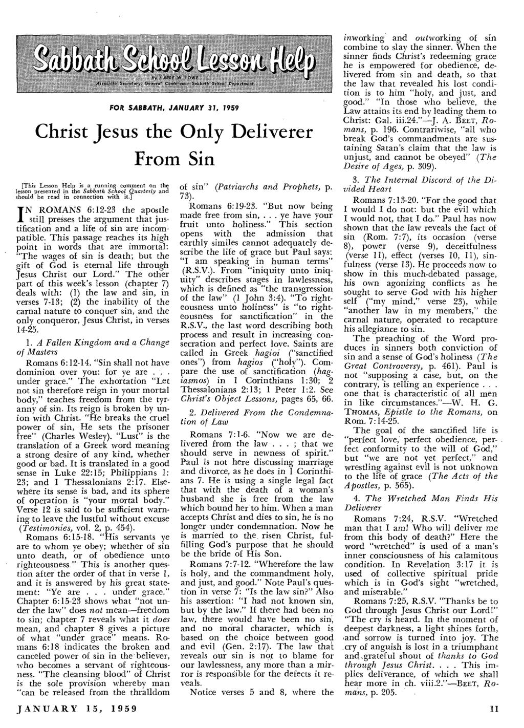 FOR SABBATH, JANUARY 31, 1959 Christ Jesus the Only Deliverer From Sin [This Lesson Help is a running comment on the lesson presented in the Sabbath School Quarterly and should be read in connection