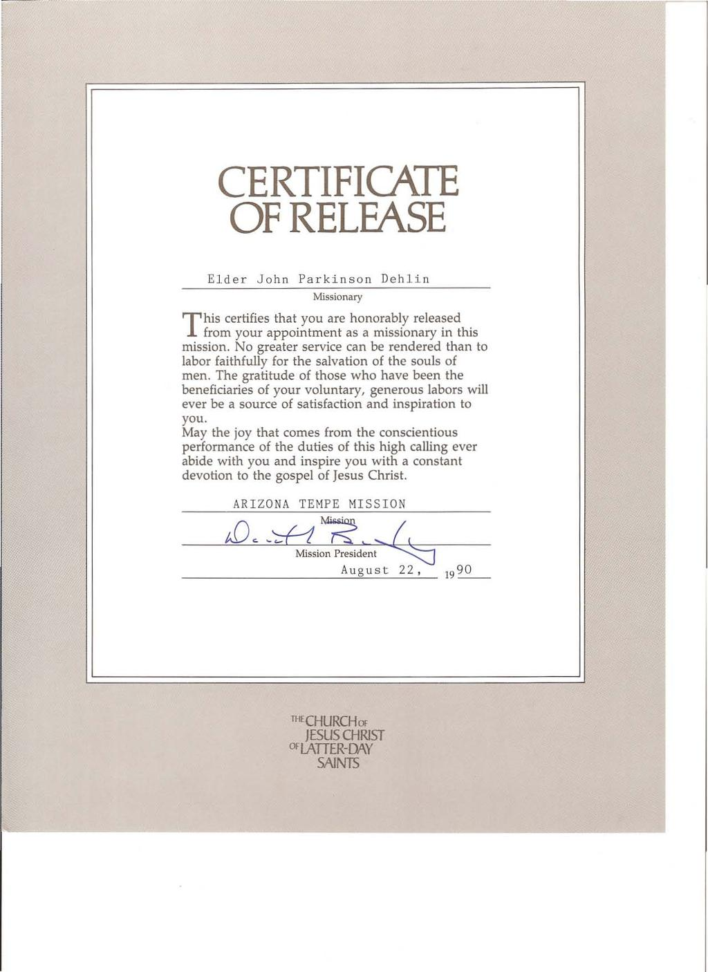 CERTIFICATE OF RELEASE Elder John Parkinson Deh!io Missionary ThiS certifies that you are honorably released from your appointment as a missionary in this mission.