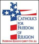 "Catholics For Freedom of Religion - CFFR ""Religious freedom... has to do with immunity from coercion in civil society."