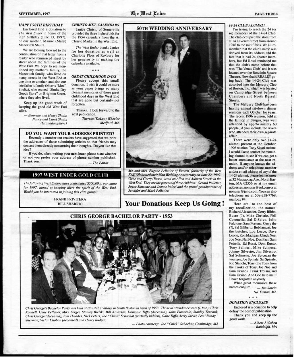 PAGE THREE HAPPY 90TH BRTHDAY Enclosed find a donation to The West Ender in honor of the 90_th birthday (June 13, 1997): of our mother, Mamie (Mary) Manevitch Shultz We are looking forward to the