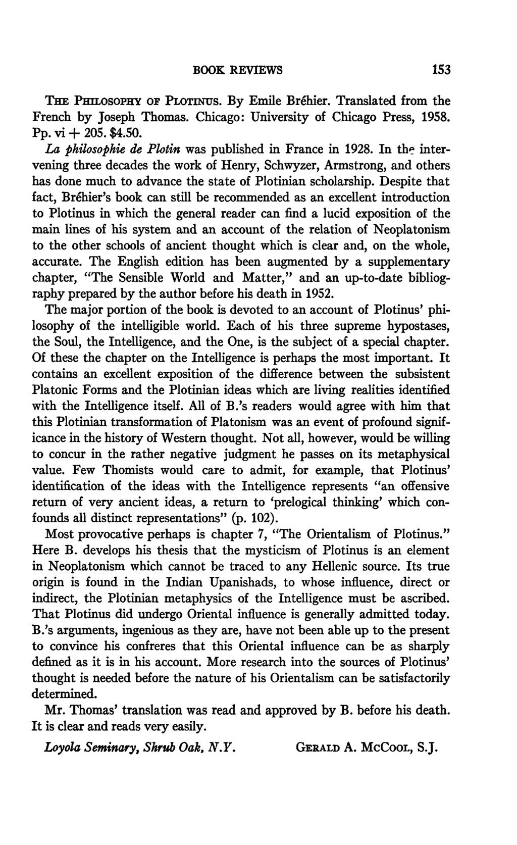 BOOK REVIEWS 153 THE PHILOSOPHY OF PLOTINUS. By Emile Bréhier. Translated from the French by Joseph Thomas. Chicago: University of Chicago Press, 1958. Pp. vi + 205. $4.50.