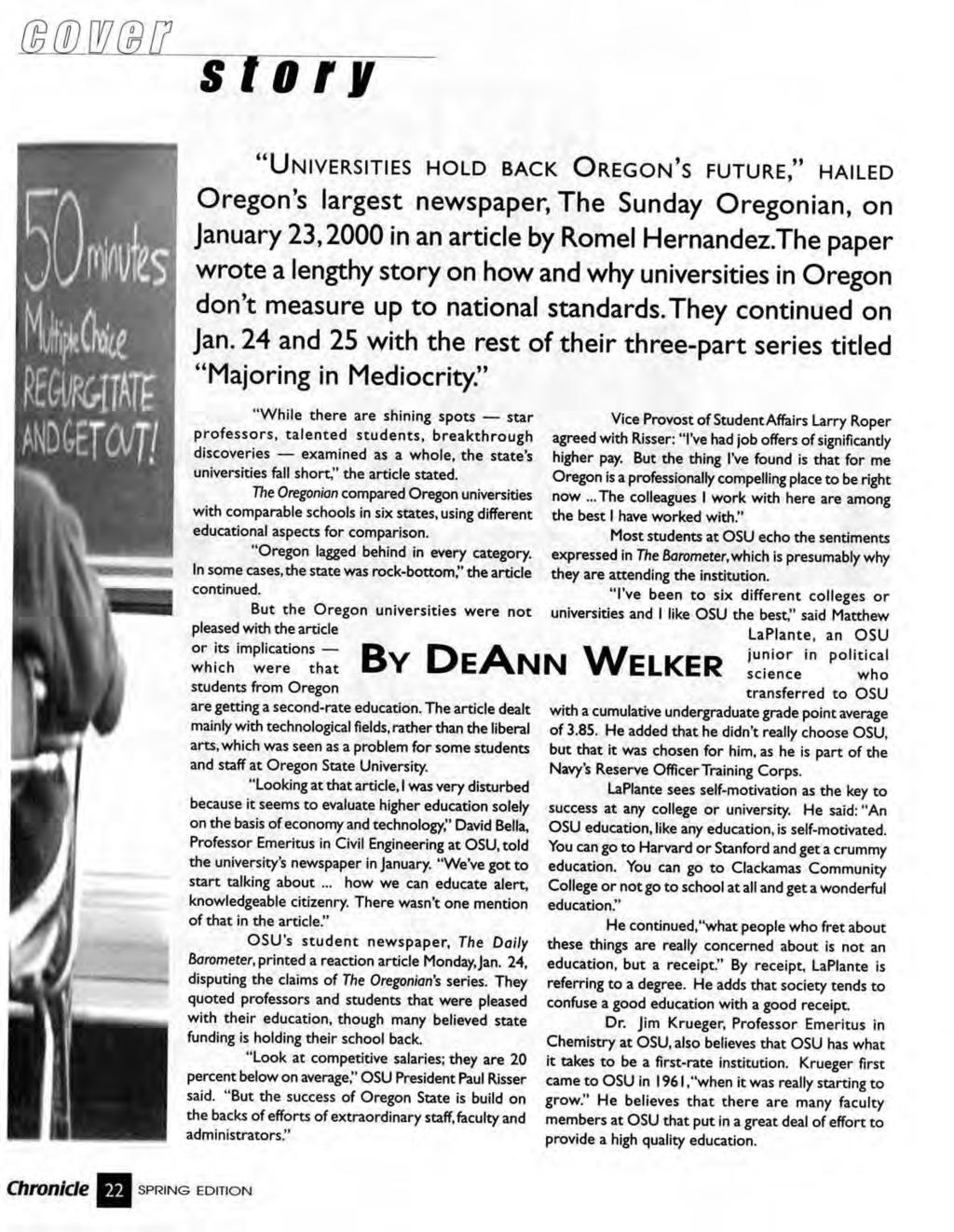 "story ""UNIVERSITIES HOLD BACK OREGON'S FUTURE,"" HAILED Oregon's largest newspaper, The Sunday Oregonian, on January 23,2000 in an article by Romel Hernandez."