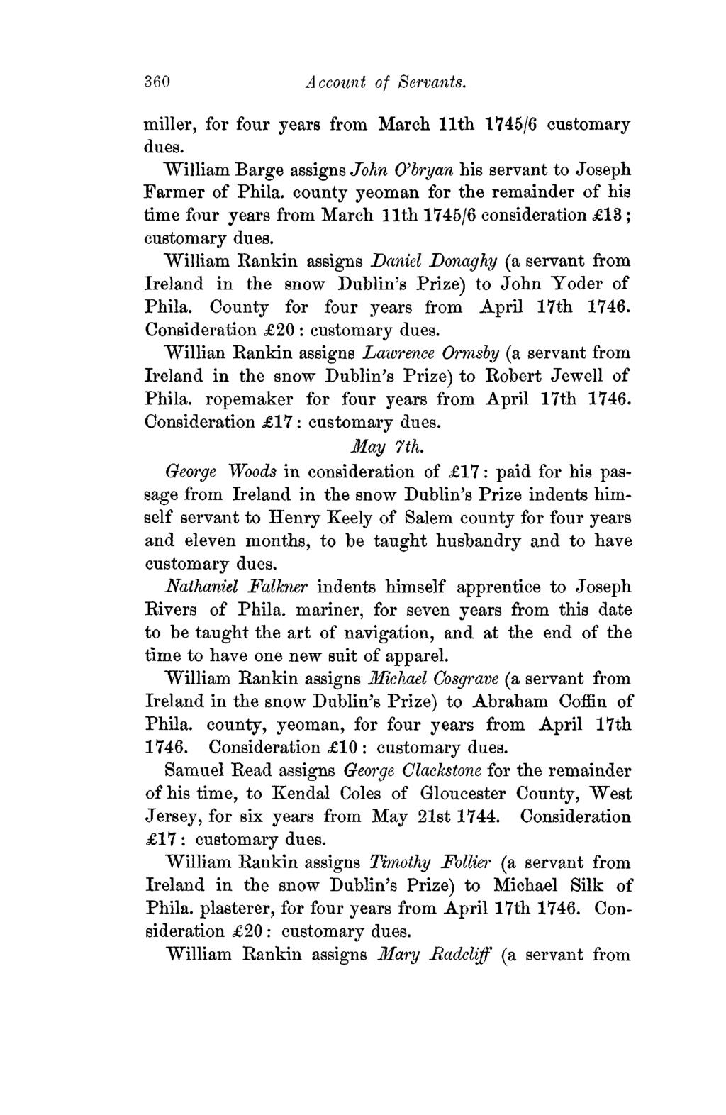 360 Account of Servants. miller, for four years from March 11th 1745/6 customary dues. William Barge assigns John O'bryan his servant to Joseph Farmer of Phila.