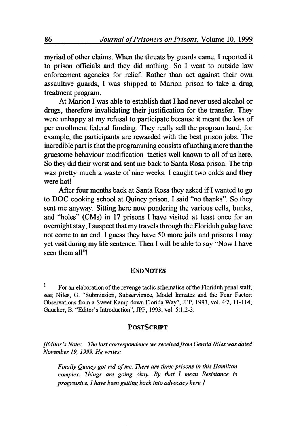 86 Journal of Prisoners on Prisons, Volume 10, 1999 myriad of other claims. When the threats by guards came, I reported it to prison officials and they did nothing.