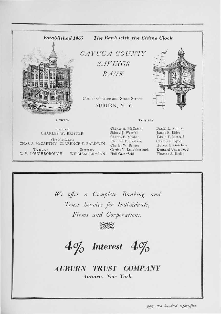 Established 1865 The Bank with the Chime Clock CAYUGA COUNTY SAVINGS BANK Corner Genesee and State Streets AUBURN, N. Y. Officers President CHARLES W. BRISTER Vice Presidents CHAS. A. MCCARTHY CLARENCE F.