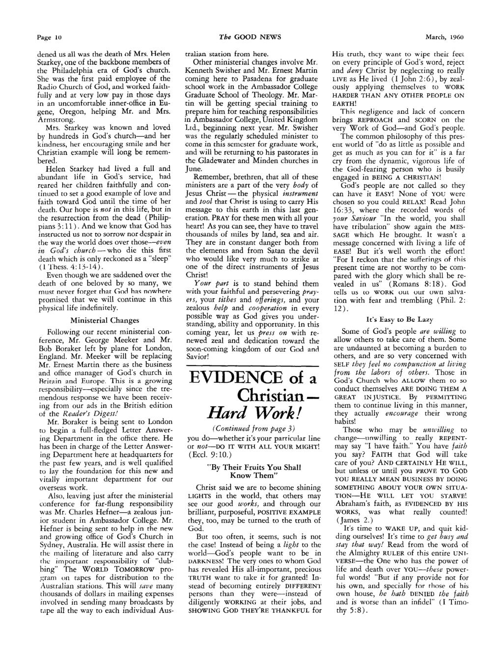 Page 10 The GOOD NEWS March, 1960 dened us all was the death of Mrs. Helen Starkey, one of the backbone members of the Philadelphia era of Gods church.