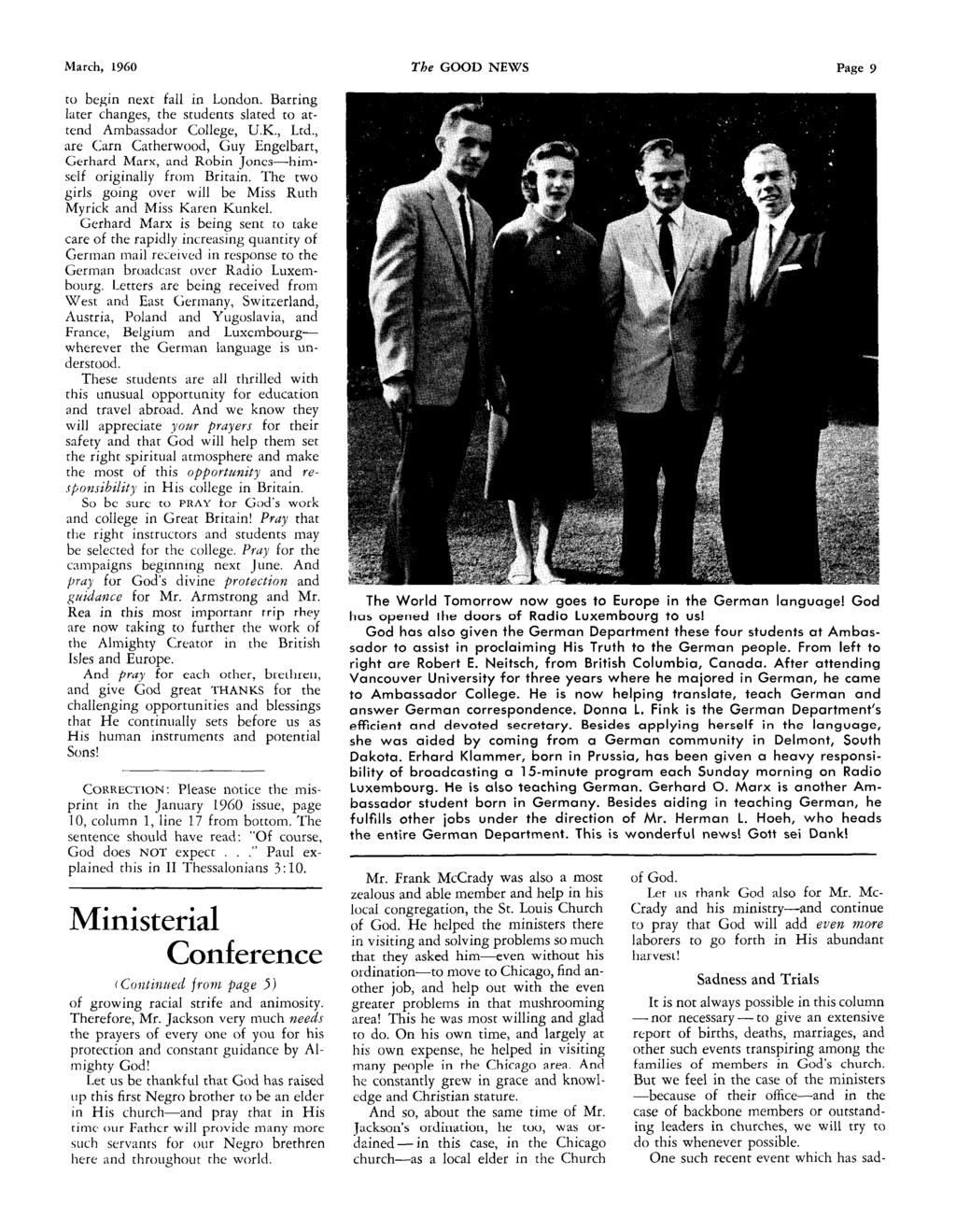 March, 1960 The GOOD NEWS Page 9 to begin next fall in London. Barring later changes, the students slated to attend Ambassador College, U.K., Ltd.
