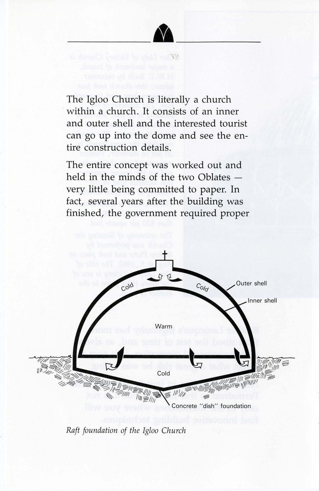 "--~""--- The Igloo Church is literally a church within a church. It consists of an inner and outer shell and the interested tourist can go up into the dome and see the entire construction details."