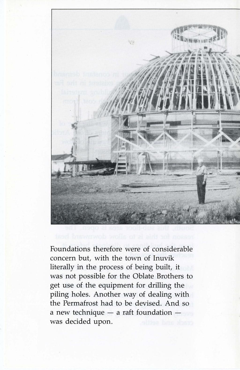 Foundations therefore were of considerable concern but, with the town of Inuvik literally in the process of being built, it was not possible for the Oblate Brothers to get