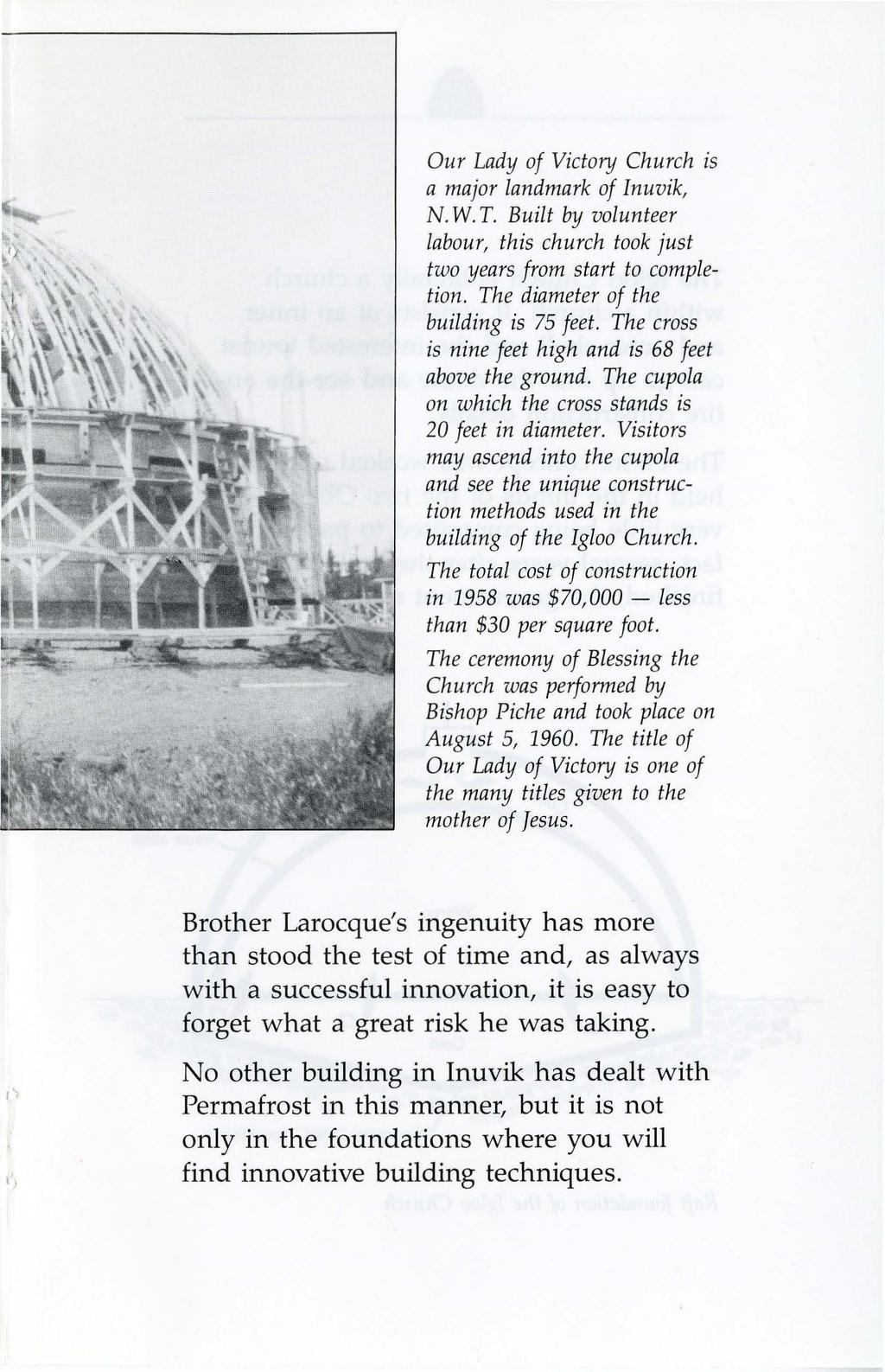 Our Lady of Victory Church is a major landmark of Inuvik, N. W. T. Built by volunteer labour, this church took just two years from start to completion. The diameter of the building is 75 feet.