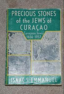 Precious Stones of the Jews in Curaçao; Curaçaon Jewry 1656-1957, by Isaac Samuel Emmanuel (1957) Names taken from 225 tombstones of 2536 persons, 1668-1859, men, women and some Rabbis.