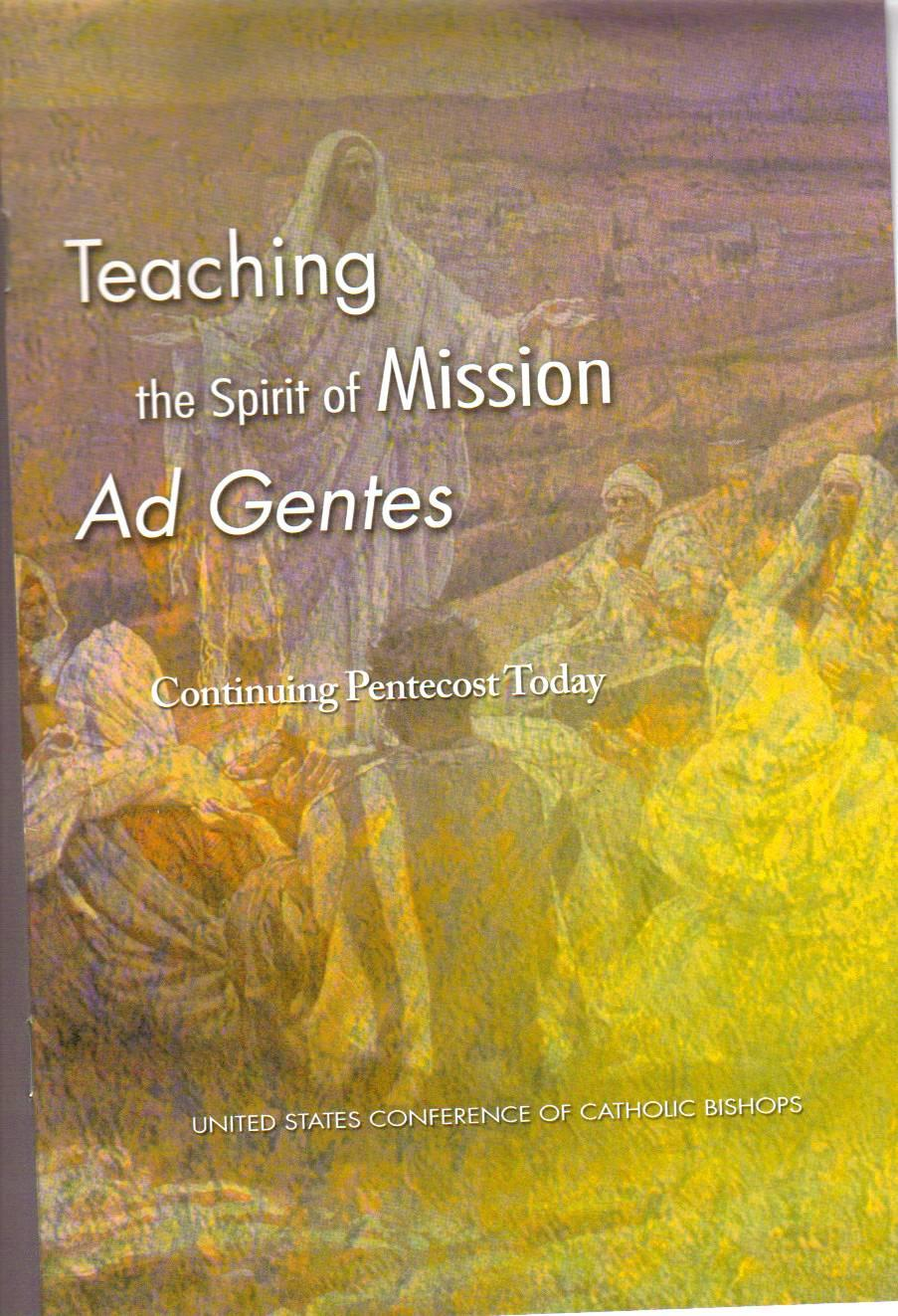 "6 The United States Bishops have recently published the document, ""Teaching the Spirit of Mission Ad Gentes: Continuing Pentecost Today."