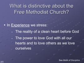 Slide 8 Book of Discipline Distinctive Principles (page 14-15) In experience, Free Methodists stress the reality of an inner cleansing