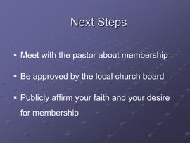 Slide 32 Plan to meet with the pastor to discuss any follow-up questions you have regarding membership and to discuss your intentions about membership.