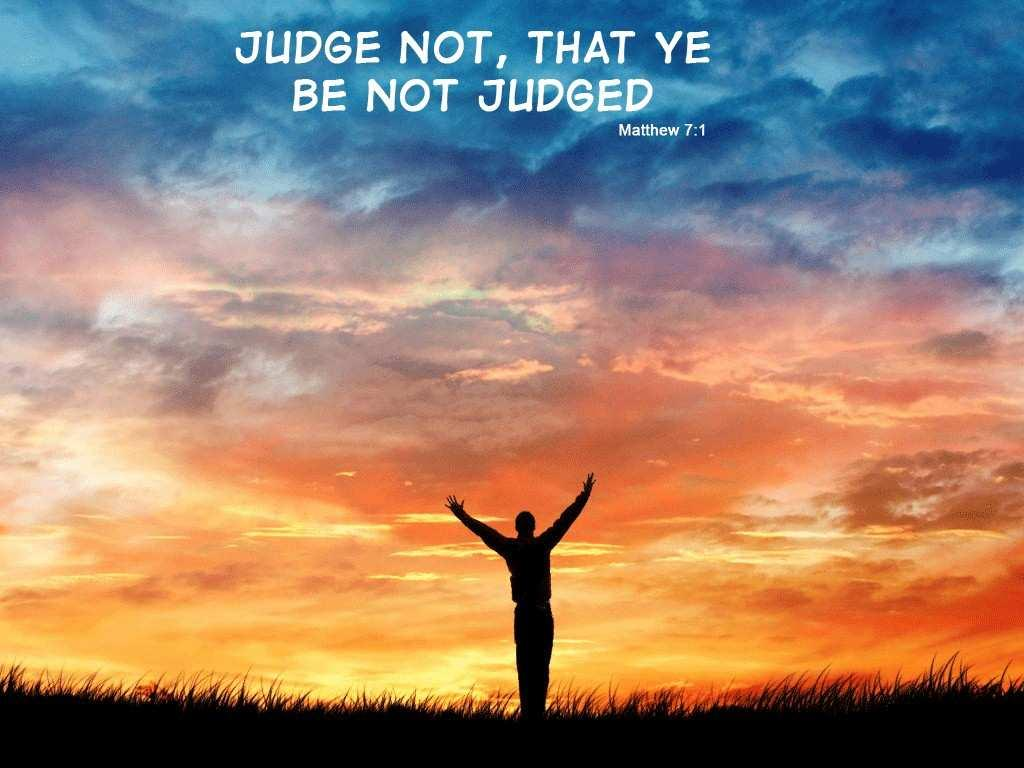Judgments: Judging Others & Ourselves A day spent judging another is a painful day.