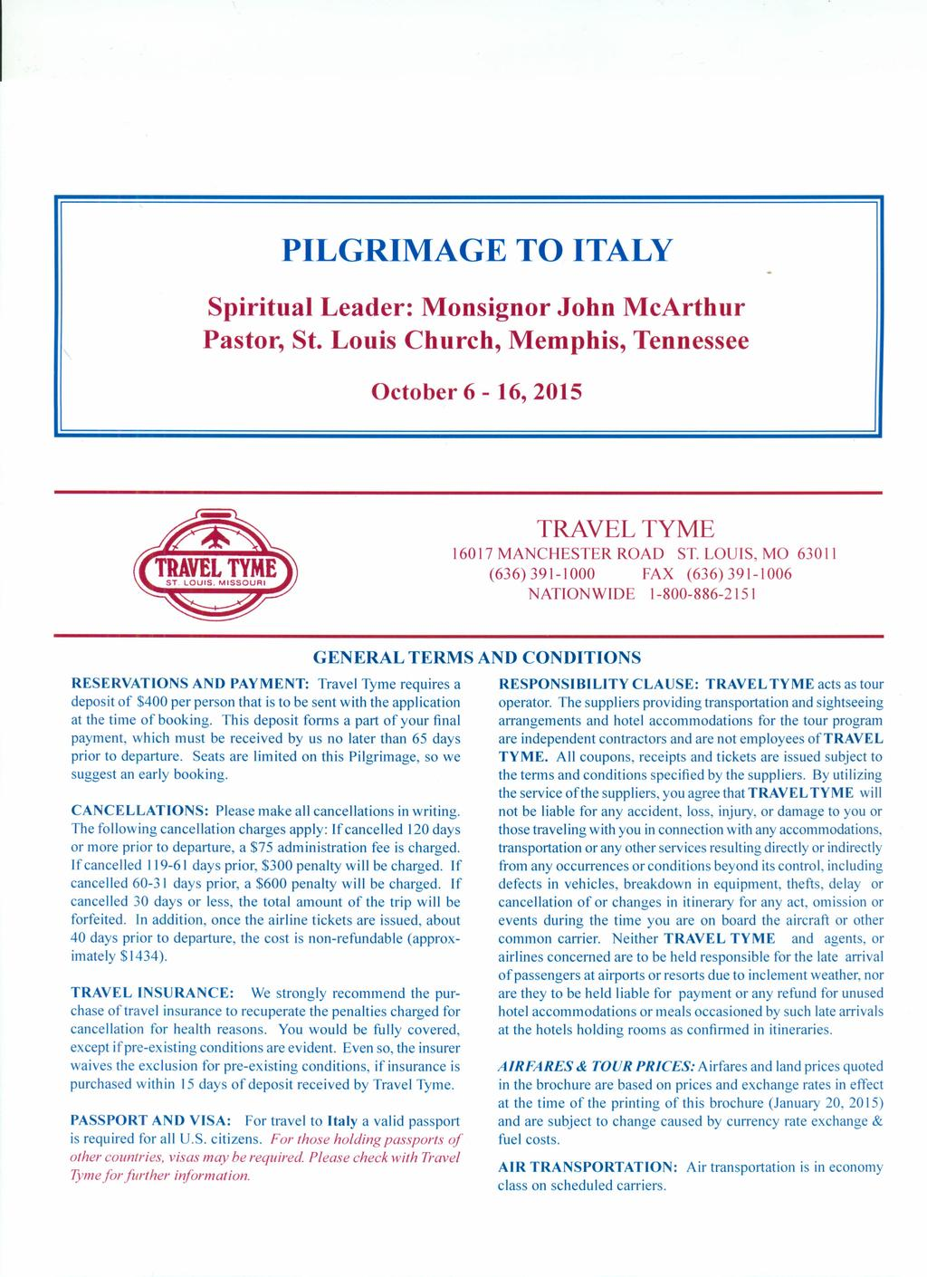 PILGRIMAGE TO ITALY Spiritual Leader: Monsignor John McArthur Pastor, St. Louis Church, Memphis, Tennessee October 6-16, 2015 TRAVEL TYME 16017 MANCHESTER ROAD ST.