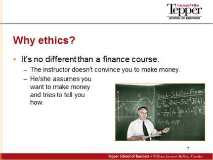 money. The instructor assumes you want to make money and tries to tell you how. It s the same in ethics. In fact, you ll you hear me say that quite a bit: it s the same in ethics as in other fields.