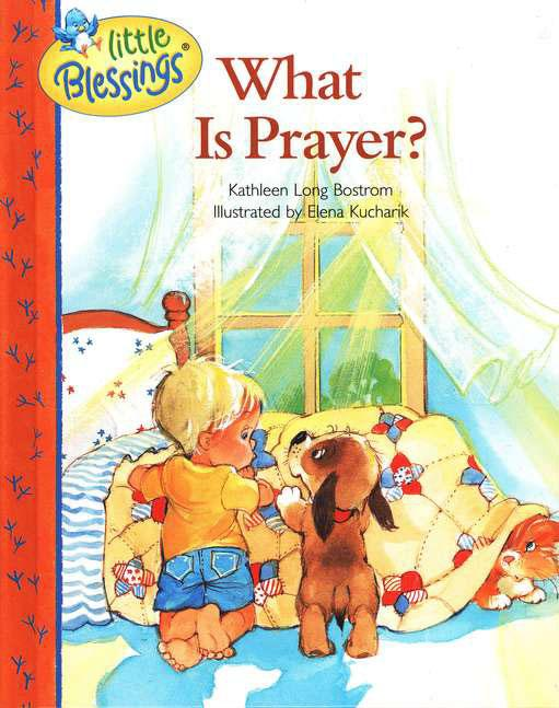 Prayer Activity/Book Resources Author: Kathleen Long Bostrom ISBN: 0842353550 Little Blessings: What is Prayer?