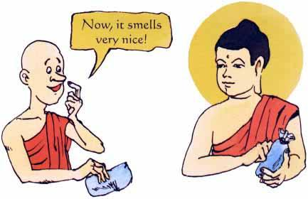 The Buddha said, This is the same with making friends, if you mix with bad people, you will become bad. This is like the smell from the rope in the fishmonger s. Next, they passed a spice shop.