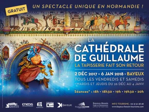PRACTICAL INFORMATION William s Cathedral The Tapestry returns BAYEUX From the 2 nd December 2017 to the 6 th January 2018* On Fridays and Saturdays from December 2, 2017 to January 6, 2018 included