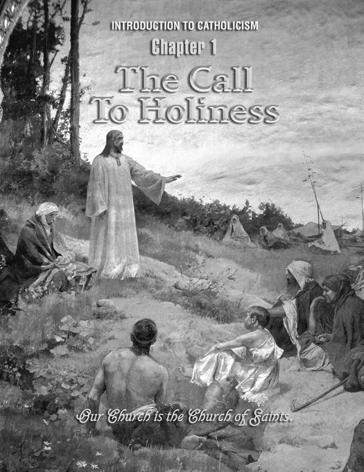Chapter 1 The Call to Holiness This chapter reveals how all Christians are called to holiness by God and by the Church.