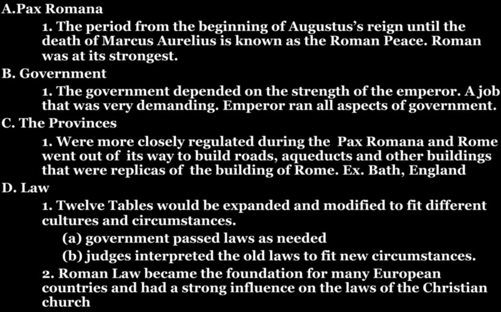 SECTION 4: ROMAN SOCIETY AND CULTURE A.Pax Romana 1. The period from the beginning of Augustus s reign until the death of Marcus Aurelius is known as the Roman Peace. Roman was at its strongest. B.