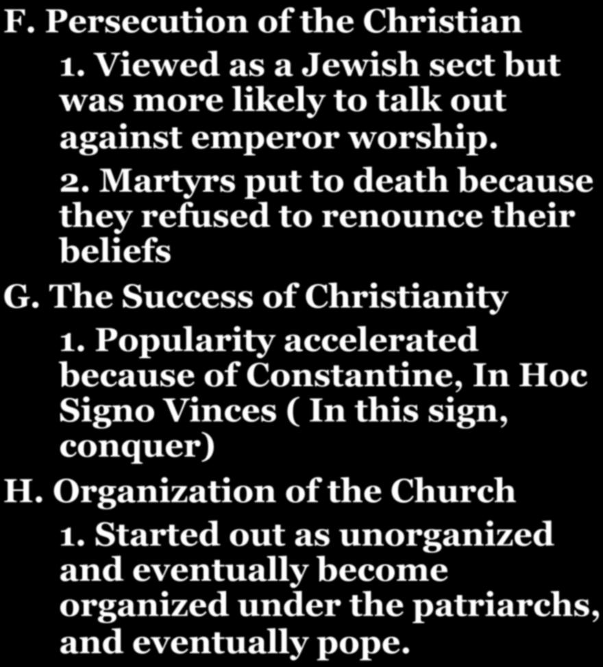 CHAPTER 7-SECTION 5: THE RISE OF CHRISTIANITY! F. Persecution of the Christian 1. Viewed as a Jewish sect but was more likely to talk out against emperor worship. 2.