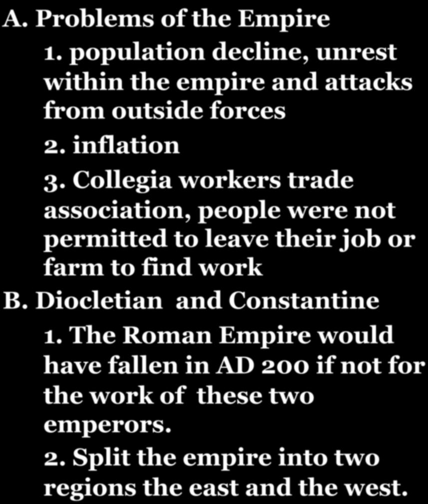CHAPTER 7-SECTION 6: THE FALL OF THE ROMAN EMPIRE IN THE WEST! A. Problems of the Empire 1. population decline, unrest within the empire and attacks from outside forces 2. inflation 3.