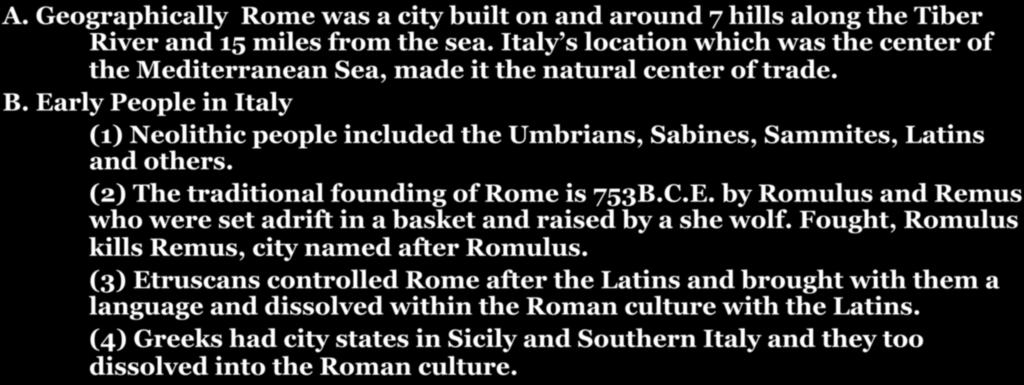 CHAPTER 7-SECTION 1: THE FOUNDING OF THE ROMAN REPUBLIC A. Geographically Rome was a city built on and around 7 hills along the Tiber River and 15 miles from the sea.