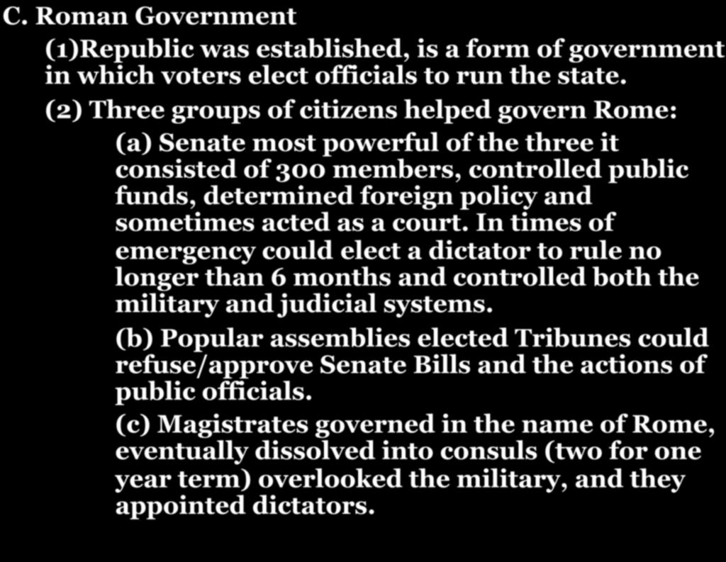 CHAPTER 7-SECTION 1: THE FOUNDING OF THE ROMAN REPUBLIC C. Roman Government (1)Republic was established, is a form of government in which voters elect officials to run the state.