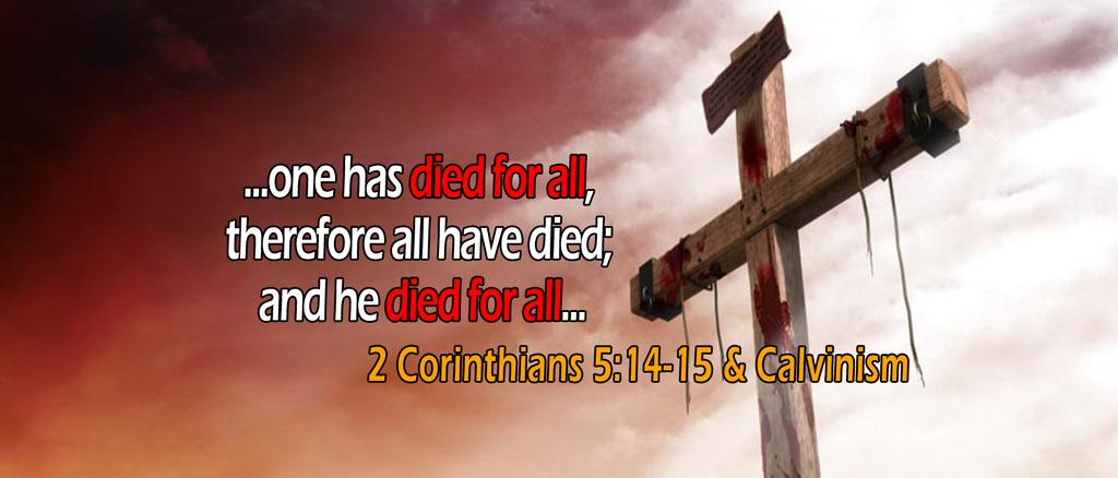 2 CORINTHIANS 5:14-15, 'HE DIED FOR ALL' Published: Friday 22nd of April 2016 16:50 by Simon Wartanian URL: http://www.thecalvinist.