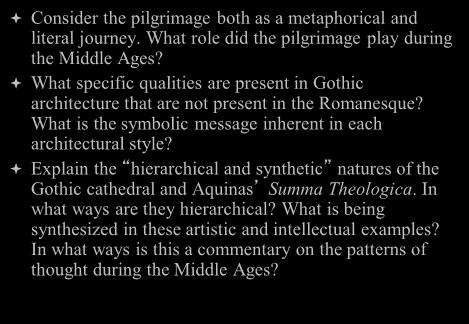 What role did the pilgrimage play during the Middle Ages? What specific qualities are present in Gothic architecture that are not present in the Romanesque?