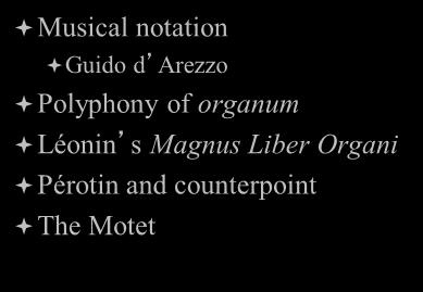 Music: The School of Notre Dame Musical notation Guido d Arezzo Polyphony of organum Léonin s Magnus