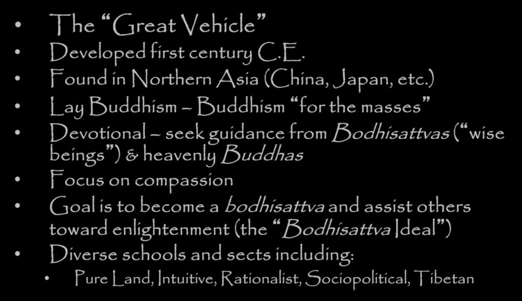 Schools of Buddhism - Mahayana The Great Vehicle Developed first century C.E. Found in Northern Asia (China, Japan, etc.