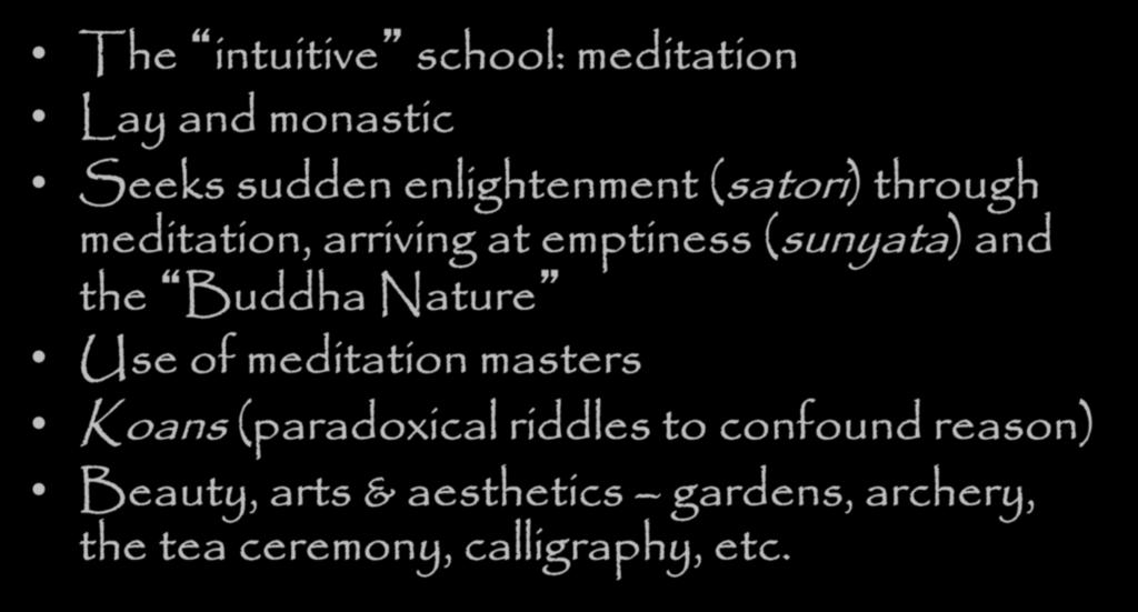 Schools of Buddhism Zen The intuitive school: meditation Lay and monastic Seeks sudden enlightenment (satori) through meditation, arriving at emptiness (sunyata) and