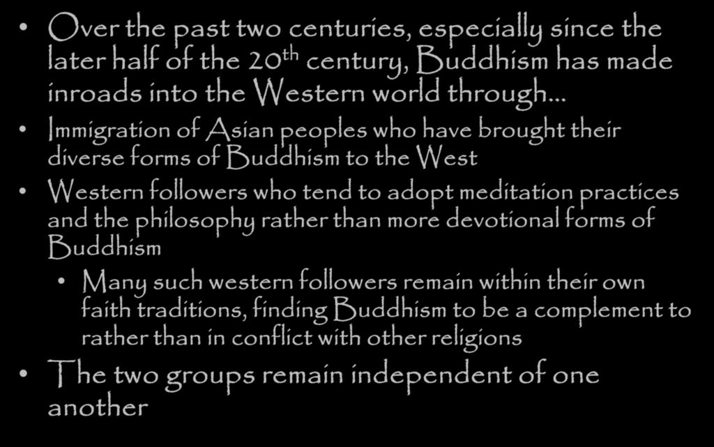 Buddhism in the West Over the past two centuries, especially since the later half of the 20 th century, Buddhism has made inroads into the Western world through Immigration of Asian peoples who have