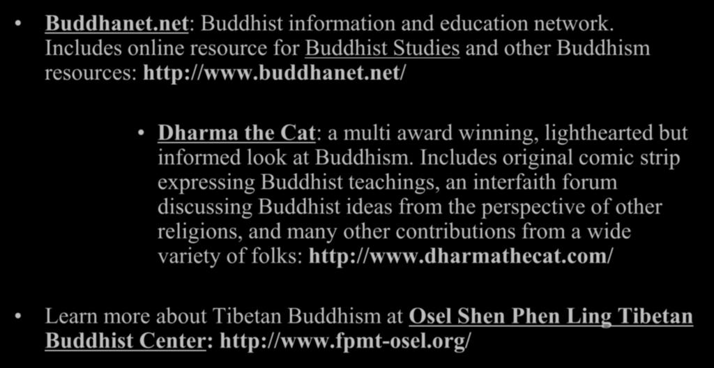 Web Resources: Buddhanet.net: Buddhist information and education network. Includes online resource for Buddhist Studies and other Buddhism resources: http://www.