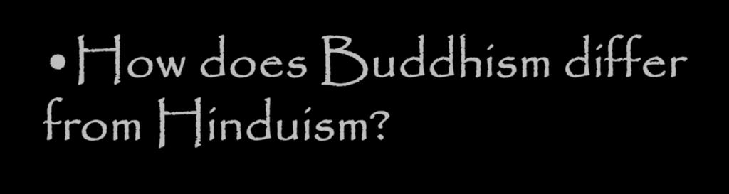 How does Buddhism differ from Hinduism?