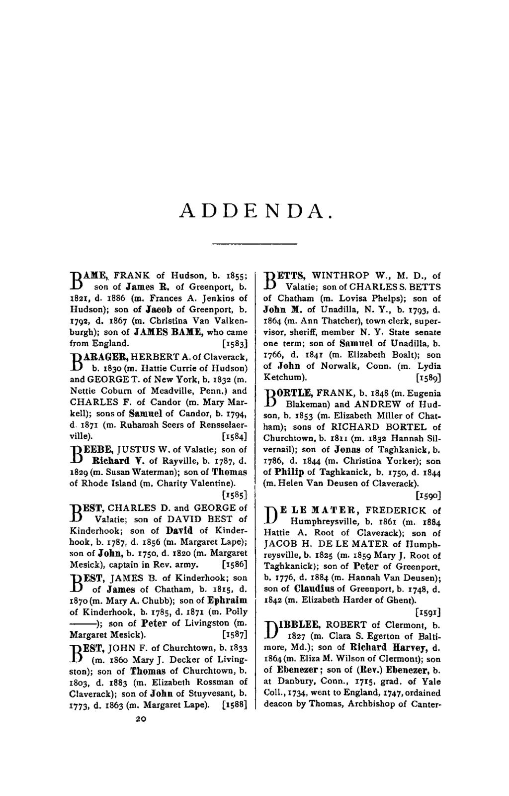 ADDENDA. AME, FRANK of Hudson, b. 1855; B son of James R. of Greenport, b. 1821, d. 1886 (01. Frances A. Jenkins of Hudson); son of Jacob of Greenport, b. 1792, d. 1867 (01.