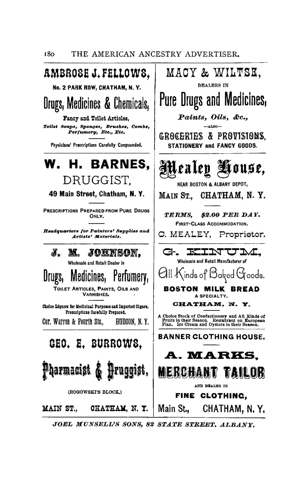 "180 THE AMERICAN ANCESTRY ADVERTISER. No.2 PARK ROW, CHATHAM, N. Y. Drugs, Medicines & C~emicals, Fa.ncy a.nd Toilet Articles, Toilet Soaps, SpoRges, Bru.hes, (Jomb., Perfumer"", Eto., Etc."