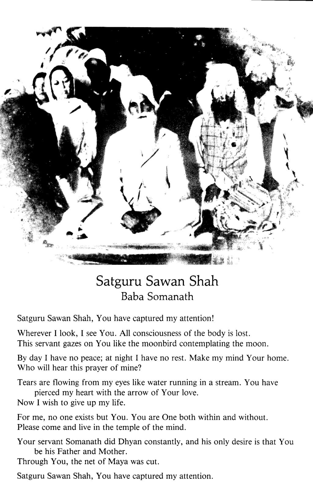 Satguru Sawan Shah Baba Somanath Satguru Sawan Shah, You have captured my attention! Wherever I look, I see You. All consciousness of the body is lost.