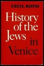History of the Jews in Venice, by Cecil Roth In this work, Cecil Roth covers the long course of